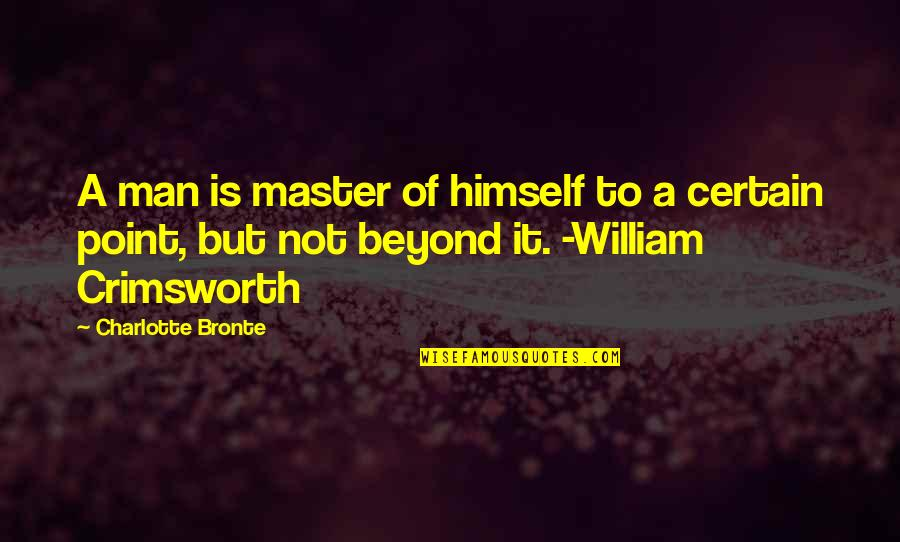 Priggishness Quotes By Charlotte Bronte: A man is master of himself to a