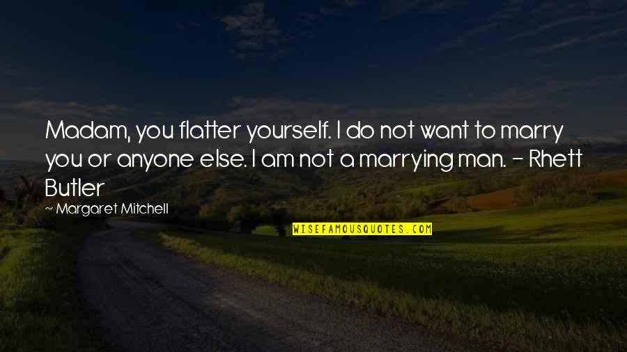 Priggishness Quotes By Margaret Mitchell: Madam, you flatter yourself. I do not want