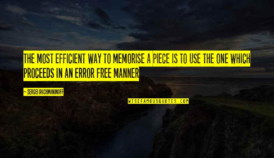 Priggishness Quotes By Sergei Rachmaninoff: The most efficient way to memorise a piece