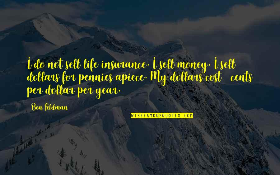 Prim In Catching Fire Quotes By Ben Feldman: I do not sell life insurance. I sell