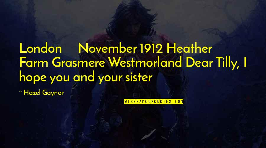 Prim In Catching Fire Quotes By Hazel Gaynor: London November 1912 Heather Farm Grasmere Westmorland Dear