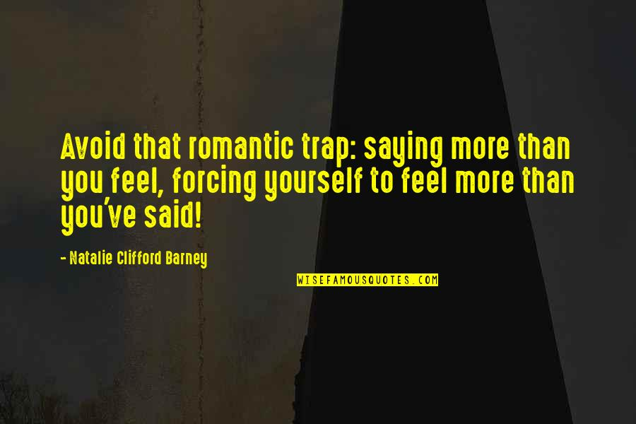 Prim In Catching Fire Quotes By Natalie Clifford Barney: Avoid that romantic trap: saying more than you