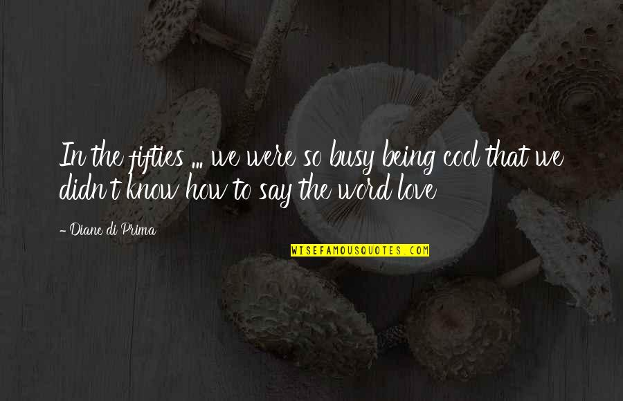 Prima Love Quotes By Diane Di Prima: In the fifties ... we were so busy
