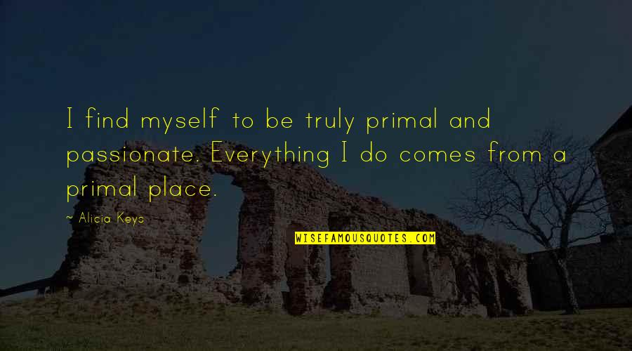 Primal Quotes By Alicia Keys: I find myself to be truly primal and