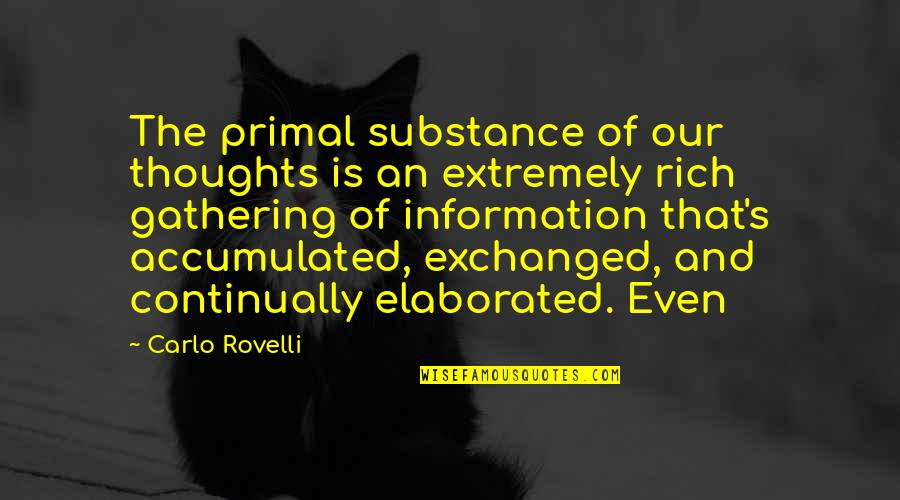Primal Quotes By Carlo Rovelli: The primal substance of our thoughts is an