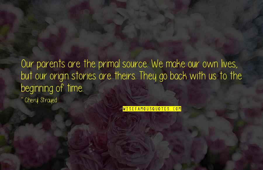 Primal Quotes By Cheryl Strayed: Our parents are the primal source. We make