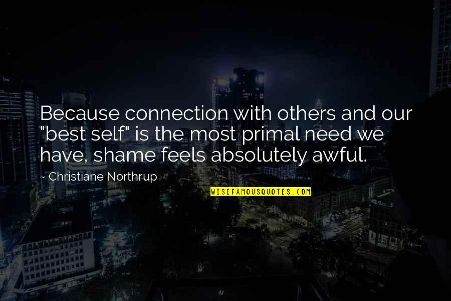"Primal Quotes By Christiane Northrup: Because connection with others and our ""best self"""
