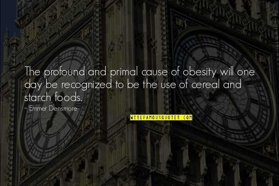 Primal Quotes By Emmet Densmore: The profound and primal cause of obesity will