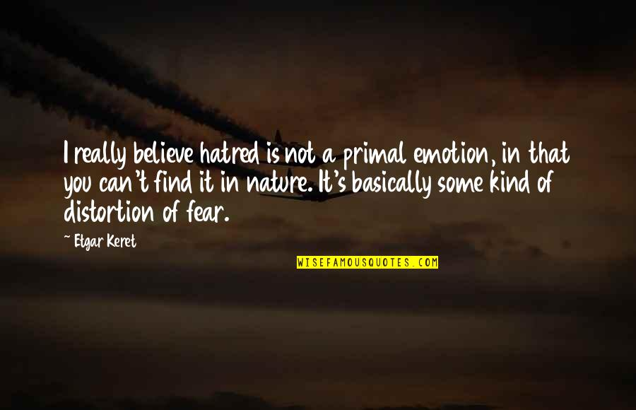 Primal Quotes By Etgar Keret: I really believe hatred is not a primal