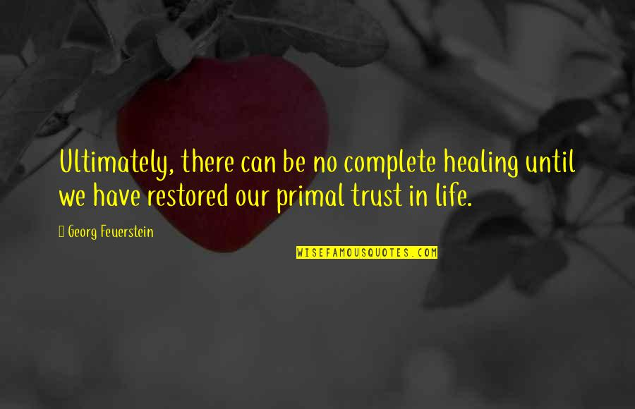 Primal Quotes By Georg Feuerstein: Ultimately, there can be no complete healing until