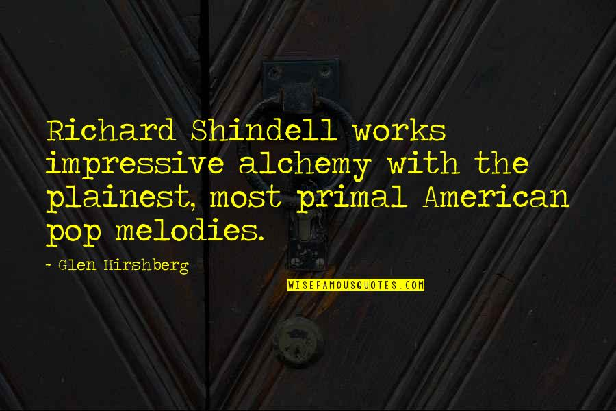 Primal Quotes By Glen Hirshberg: Richard Shindell works impressive alchemy with the plainest,