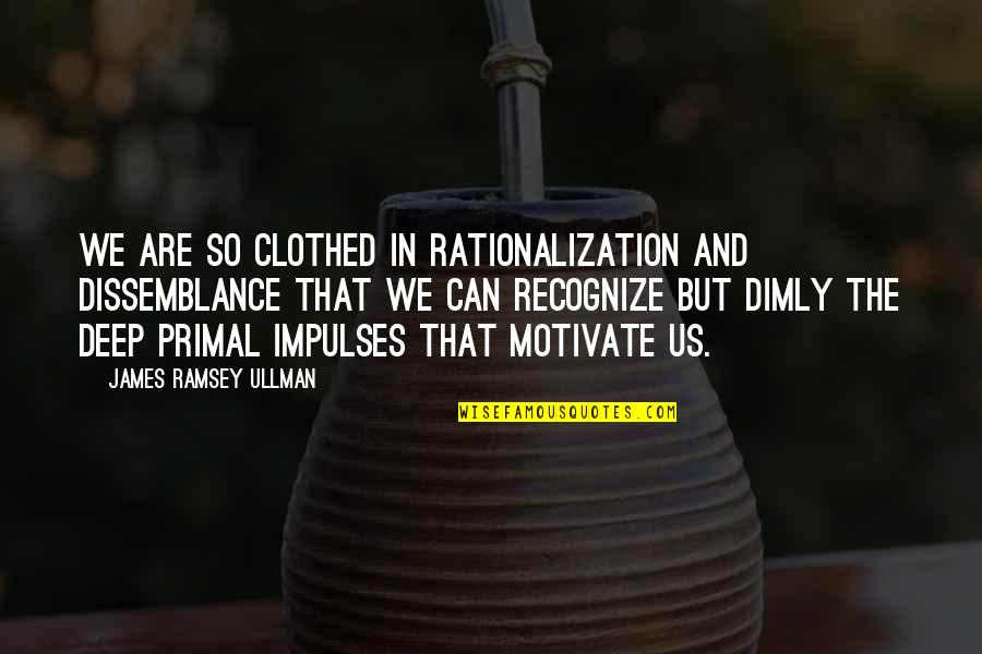 Primal Quotes By James Ramsey Ullman: We are so clothed in rationalization and dissemblance
