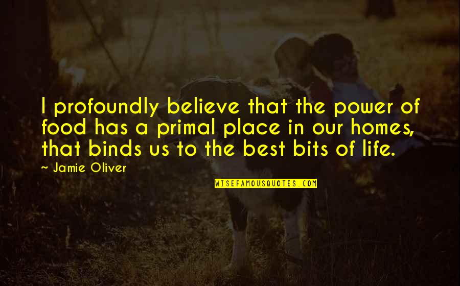 Primal Quotes By Jamie Oliver: I profoundly believe that the power of food