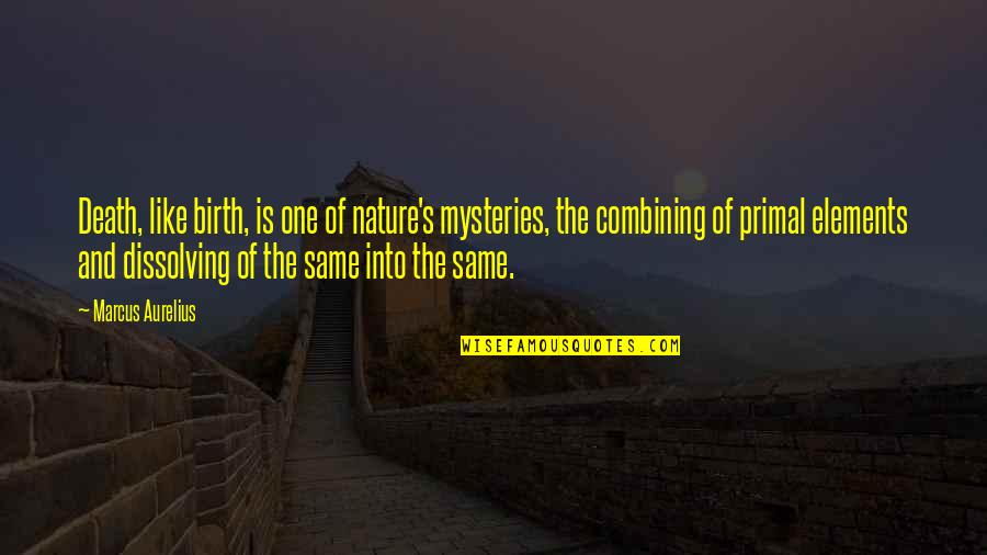 Primal Quotes By Marcus Aurelius: Death, like birth, is one of nature's mysteries,