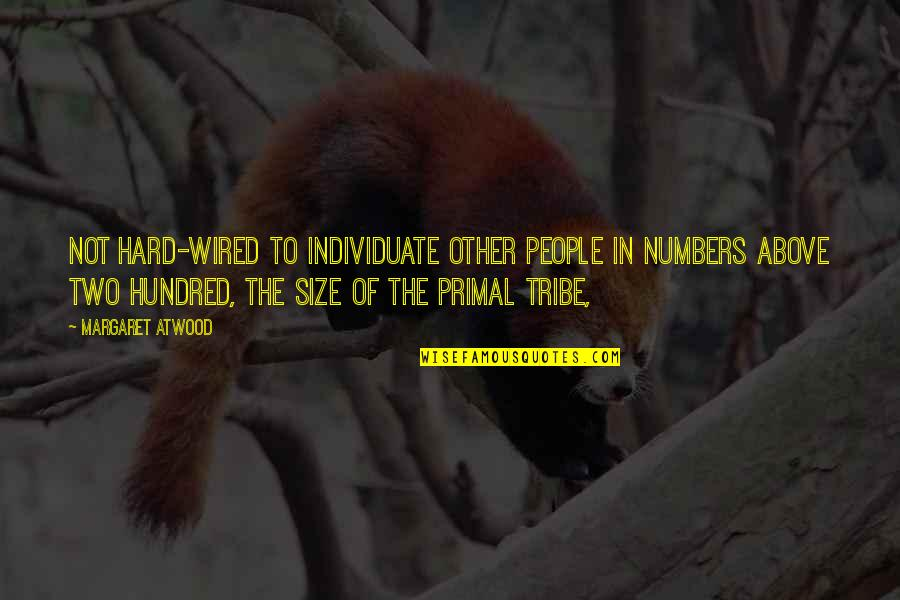 Primal Quotes By Margaret Atwood: not hard-wired to individuate other people in numbers