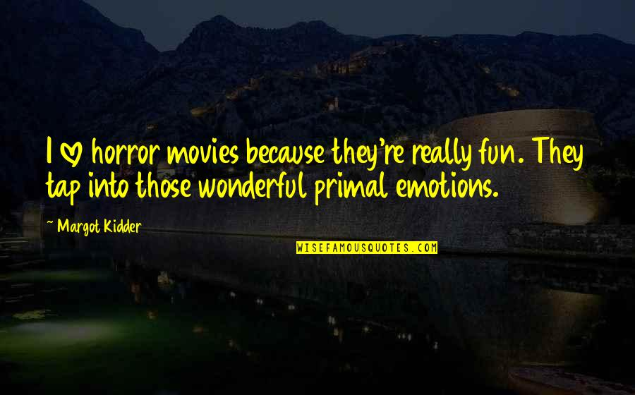 Primal Quotes By Margot Kidder: I love horror movies because they're really fun.