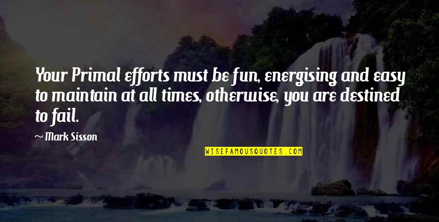 Primal Quotes By Mark Sisson: Your Primal efforts must be fun, energising and