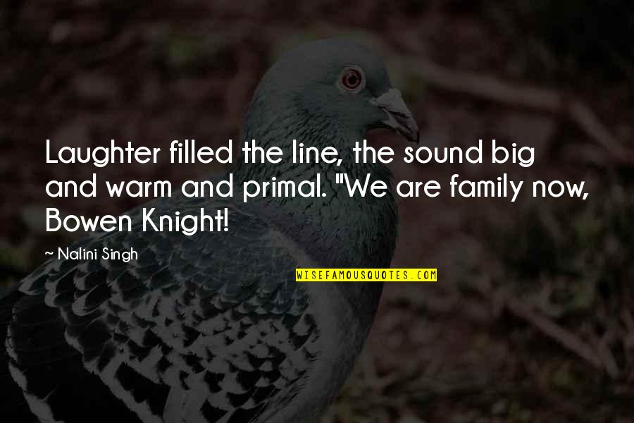 Primal Quotes By Nalini Singh: Laughter filled the line, the sound big and