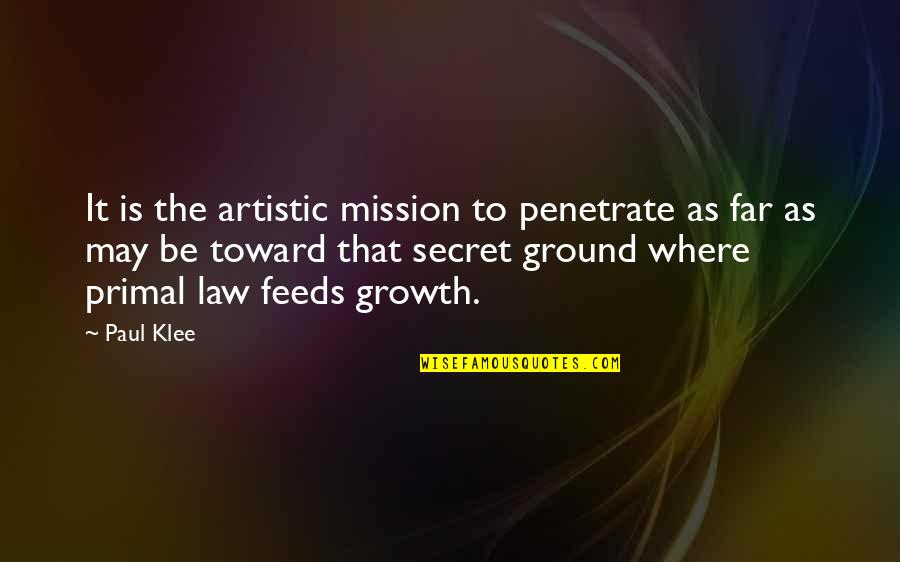 Primal Quotes By Paul Klee: It is the artistic mission to penetrate as