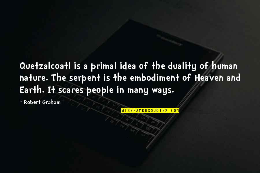 Primal Quotes By Robert Graham: Quetzalcoatl is a primal idea of the duality