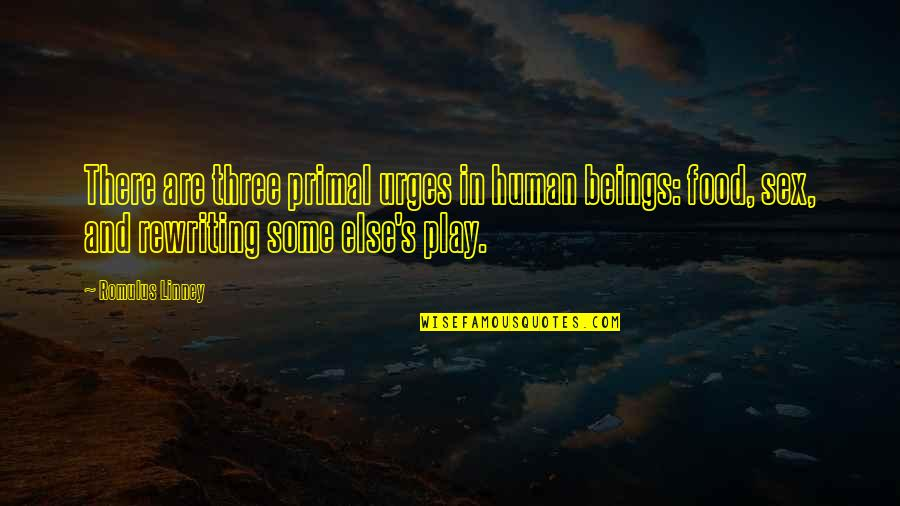 Primal Quotes By Romulus Linney: There are three primal urges in human beings: