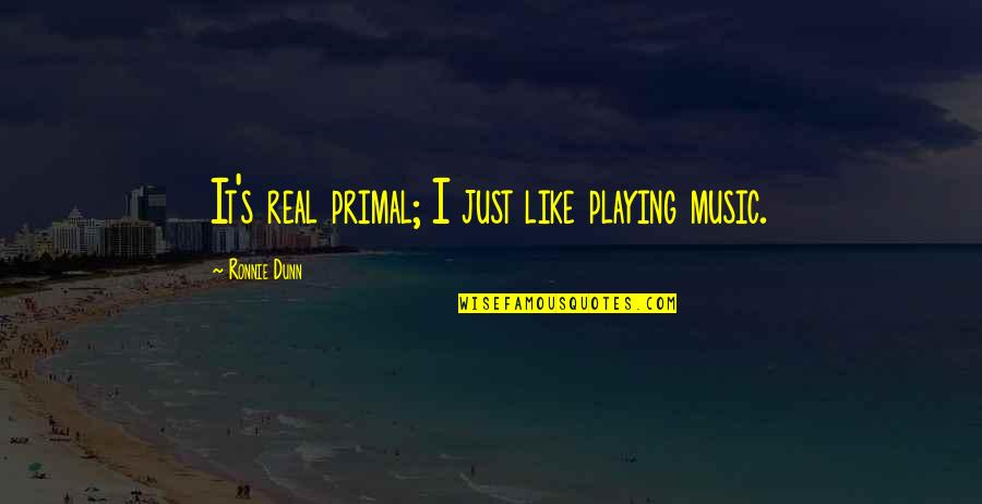 Primal Quotes By Ronnie Dunn: It's real primal; I just like playing music.