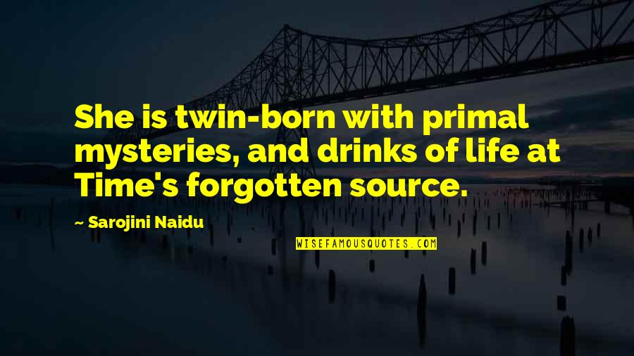 Primal Quotes By Sarojini Naidu: She is twin-born with primal mysteries, and drinks