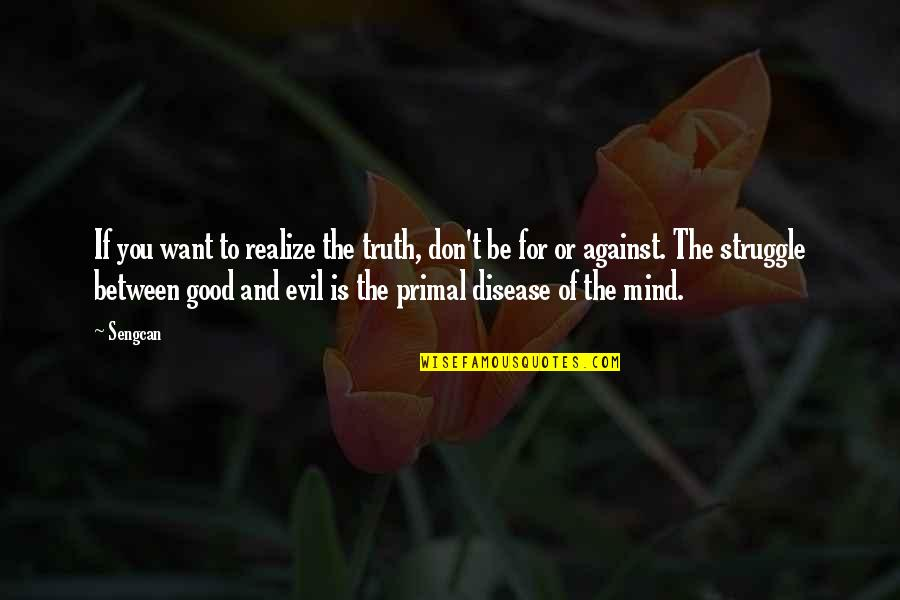 Primal Quotes By Sengcan: If you want to realize the truth, don't