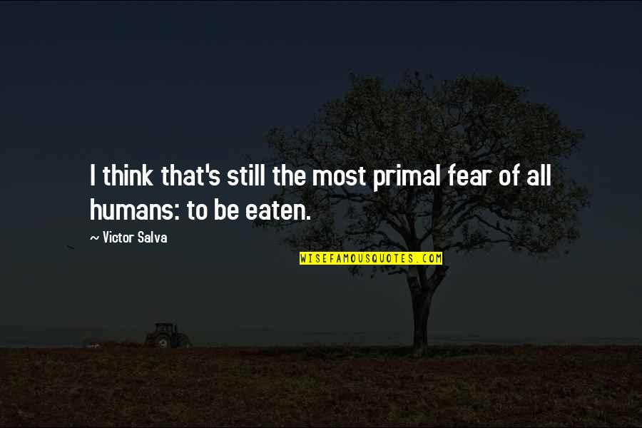 Primal Quotes By Victor Salva: I think that's still the most primal fear