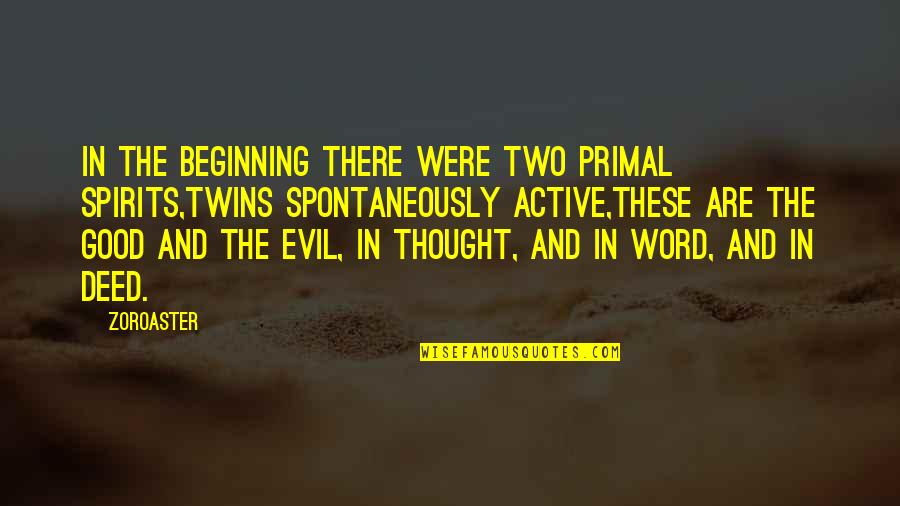Primal Quotes By Zoroaster: In the beginning there were two primal spirits,Twins