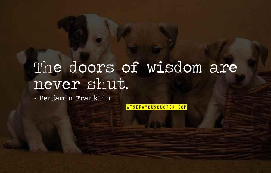 Primary Lds Quotes By Benjamin Franklin: The doors of wisdom are never shut.