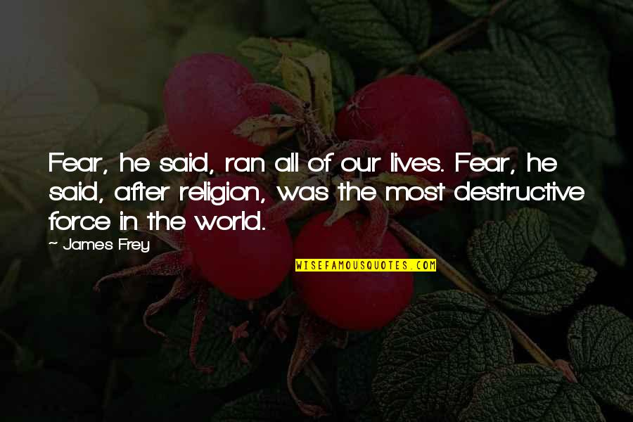 Primary Lds Quotes By James Frey: Fear, he said, ran all of our lives.