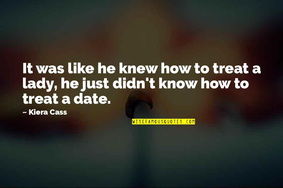 Primary Lds Quotes By Kiera Cass: It was like he knew how to treat