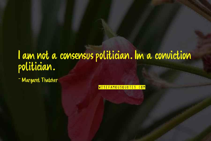 Primary Lds Quotes By Margaret Thatcher: I am not a consensus politician. Im a