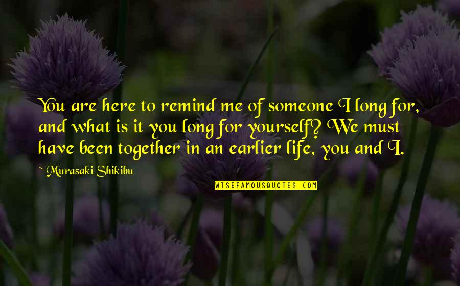 Primary Lds Quotes By Murasaki Shikibu: You are here to remind me of someone