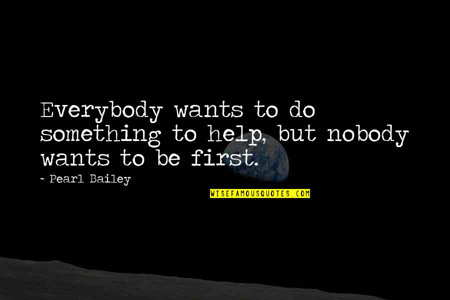 Primary Lds Quotes By Pearl Bailey: Everybody wants to do something to help, but