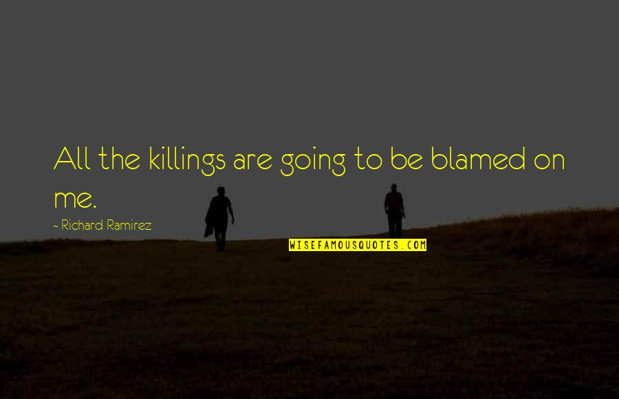 Primary Lds Quotes By Richard Ramirez: All the killings are going to be blamed
