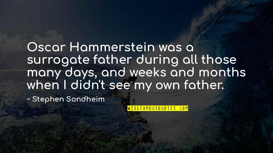 Primary Lds Quotes By Stephen Sondheim: Oscar Hammerstein was a surrogate father during all