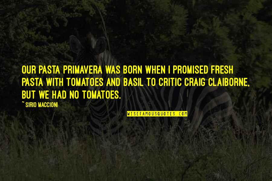 Primavera Quotes By Sirio Maccioni: Our pasta primavera was born when I promised