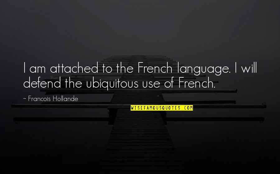 Primerica Life Insurance Company Quotes By Francois Hollande: I am attached to the French language. I