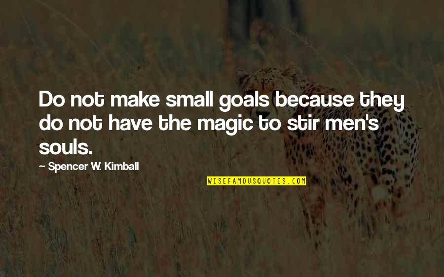 Primerica Life Insurance Company Quotes By Spencer W. Kimball: Do not make small goals because they do