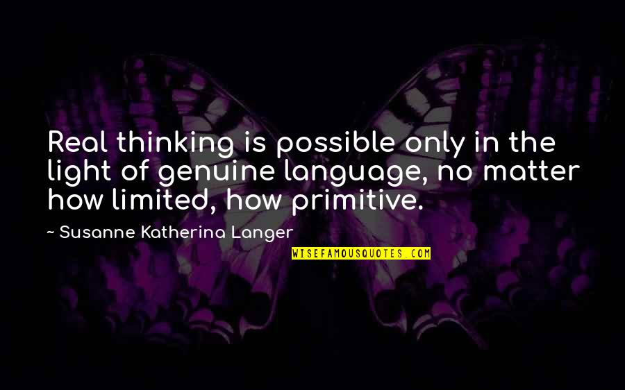 Primitive Thinking Quotes By Susanne Katherina Langer: Real thinking is possible only in the light
