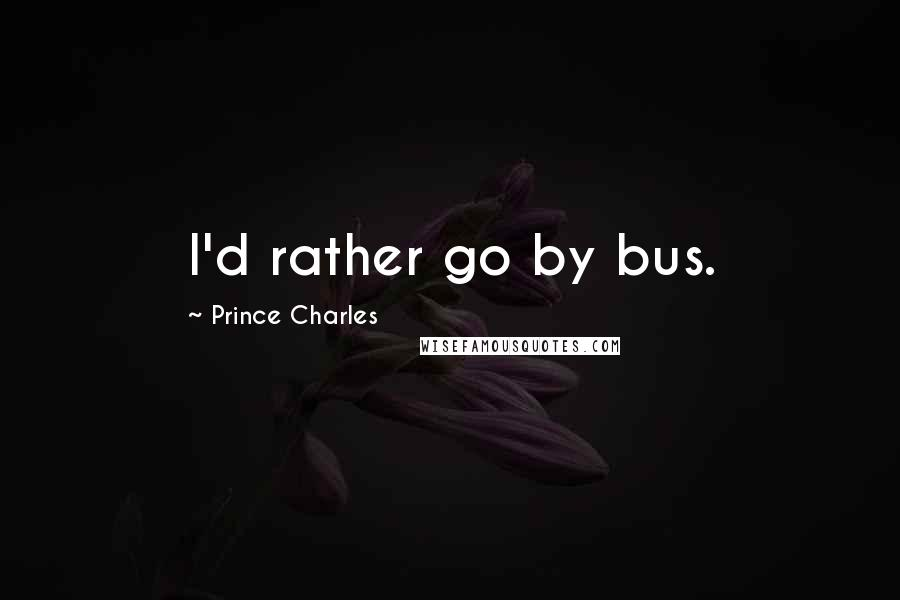 Prince Charles quotes: I'd rather go by bus.