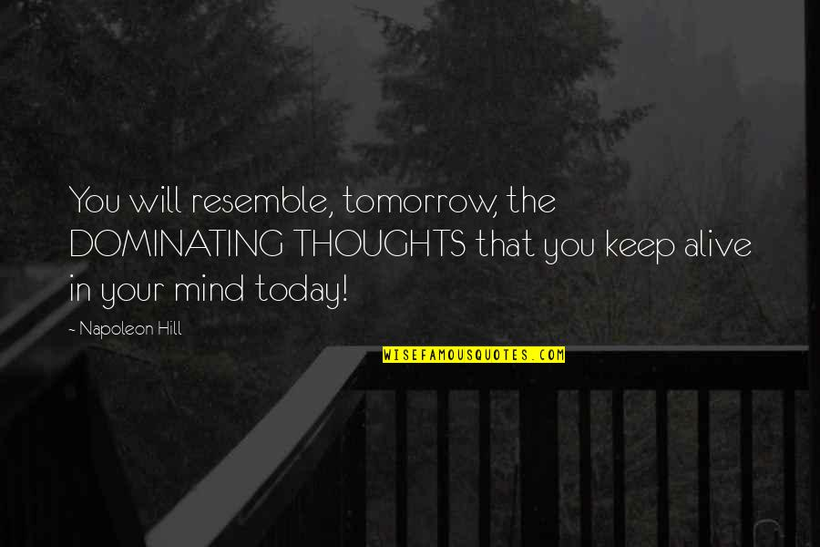 Prince Charming Frog Quotes By Napoleon Hill: You will resemble, tomorrow, the DOMINATING THOUGHTS that