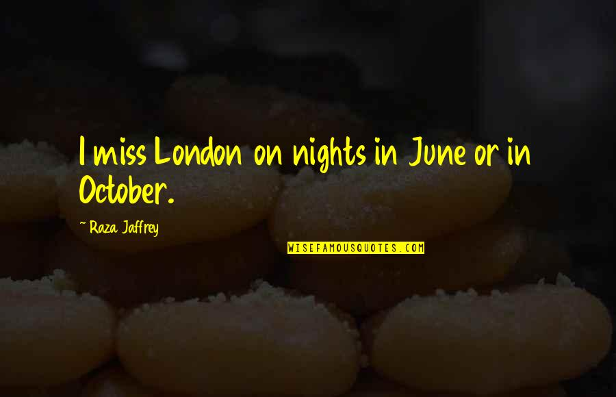 Prince Charming Frog Quotes By Raza Jaffrey: I miss London on nights in June or