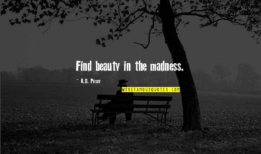 Prince Maxon Quotes By A.D. Posey: Find beauty in the madness.