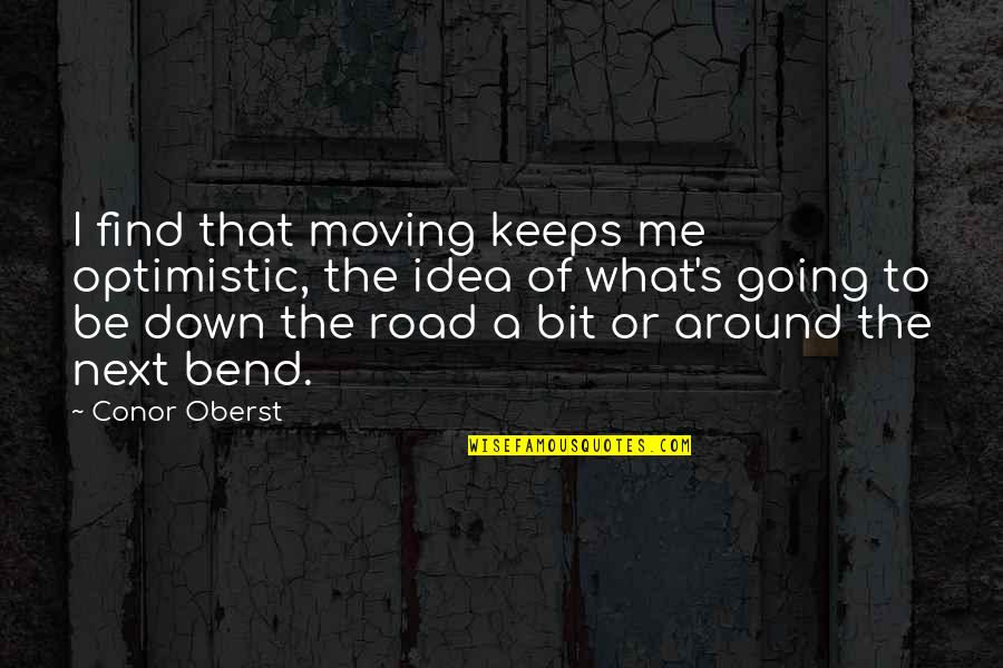 Prince Maxon Quotes By Conor Oberst: I find that moving keeps me optimistic, the