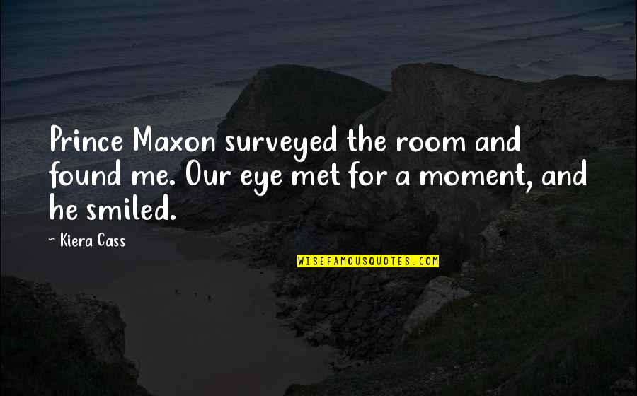Prince Maxon Quotes By Kiera Cass: Prince Maxon surveyed the room and found me.