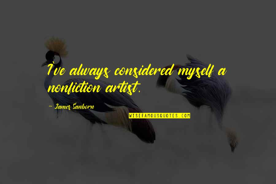 Prince Of Persia King Sharaman Quotes By James Sanborn: I've always considered myself a nonfiction artist.