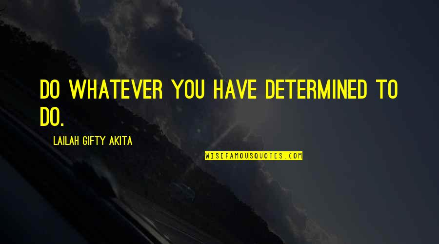 Prince Of Persia King Sharaman Quotes By Lailah Gifty Akita: Do whatever you have determined to do.